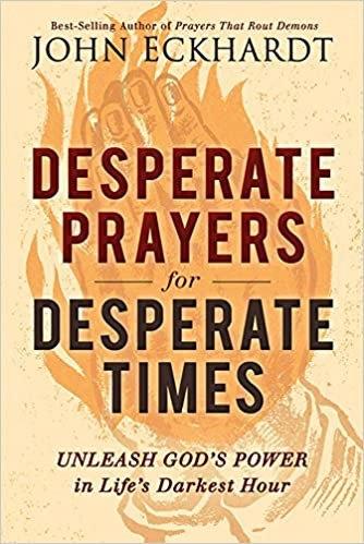 DESPERATE PRAYERS FOR DESPERATE TIMES JOHN ECKHARDT
