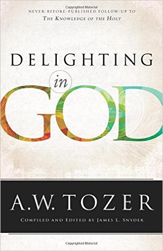 Delighting in God AW Tozer Author