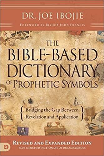 BIBLE BASED DICTIONARY OF PROPHETIC SYMBOLS JOE IBOJIE