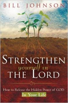 Strengthen Youself in the Lord Bill Johnson Author