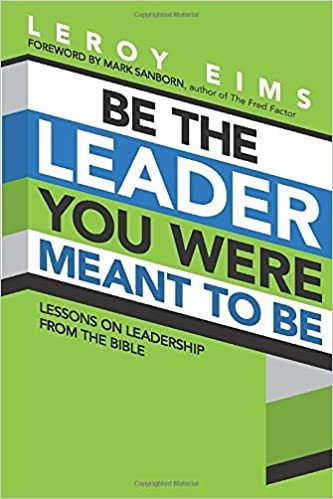 BE THE LEADER YOU WERE MEANT TO BE LEROY EIMS