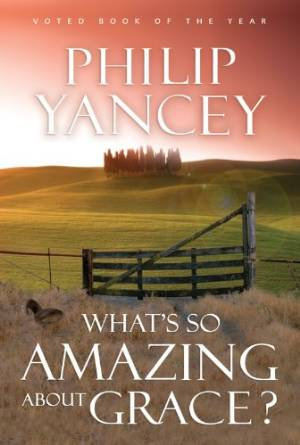 Whats So Amazing About Grace Philip Yancey Author