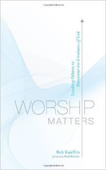 Worship Matters Bob Kauflin Church Ministry