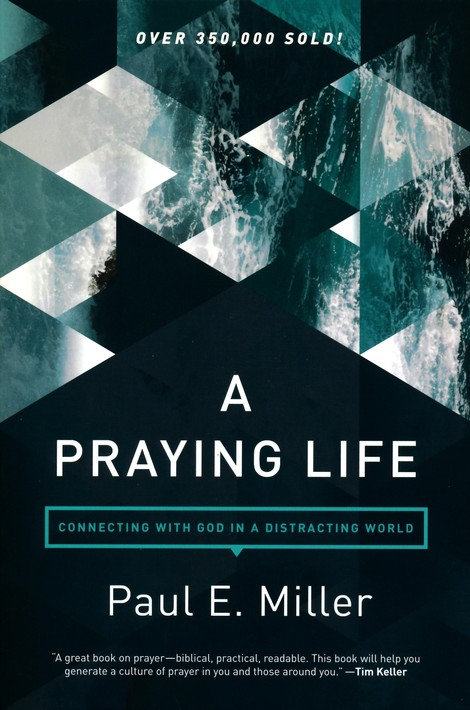 A Praying Life: Connecting with God in a Distracting World 2nd Ed. Paul E Miller