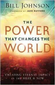 Power that Changes the World Bill Johnson Author