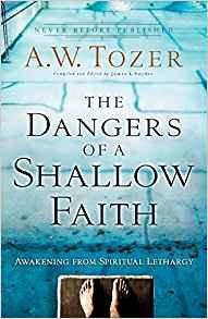 Dangers of a Shallow Faith AW Tozer