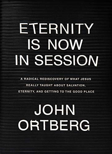 Eternity Is Now in Session - John Ortberg (Hard Cover)