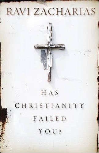 Has Christianity Failed You Ravi Zacharias Author