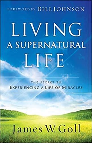 LIVING A SUPERNATURAL LIFE JAMES GOLL