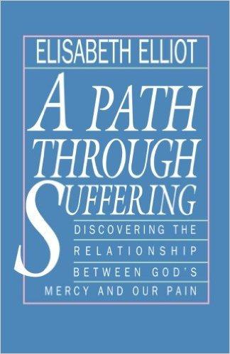 A Path Through Suffering Elisabeth Elliot Author