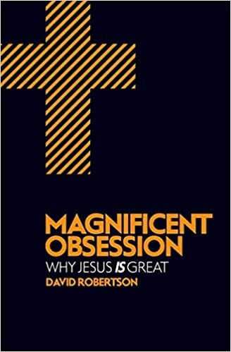 Magnificent Obsession: Why Jesus Is Great - David Robertson (Paperback)