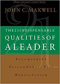 21 INDISPENSABLE QUALITIES OF A LEADER JOHN MAXWELL