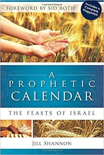 A PROPHETIC CALENDAR: THE FEASTS OF ISRAEL - JILL SHANNON