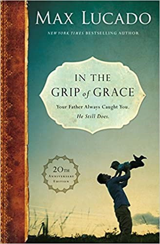 In the Grip of Grace Hardcover - Max Lucado (Hard Cover)