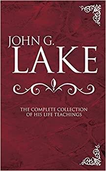 JOHN G LAKE  HEALING HC COMPLETE COLLECTION OF HIS TEACHINGS