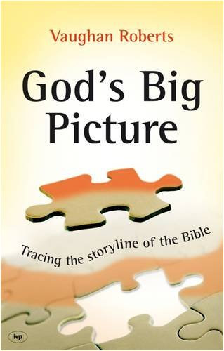 God's Big Picture Vaughhan Roberts Reference