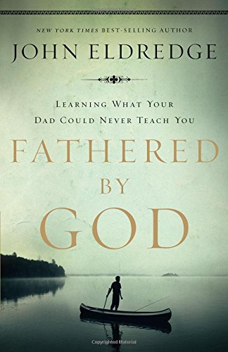 Fathered by God John Eldredge Author