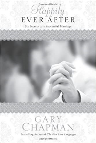 HAPPILY EVER AFTER GARY CHAPMAN 6 SECRETS TO A SUCCESSFUL MARRIAGE