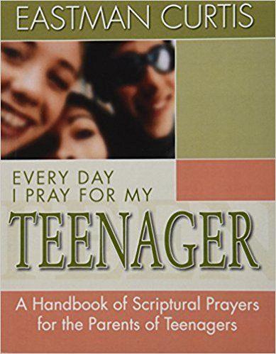 Every Day I Pray For My Teenager Eastman Curtis Family