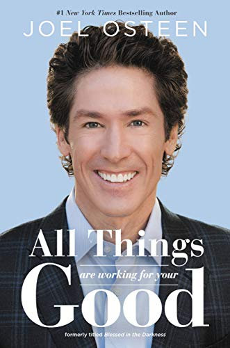 ALL THINGS ARE WORKING FOR YOUR GOOD - JOEL OSTEEN
