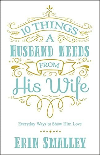 10 THINGS A HUSBAND NEEDS FROM HIS WIFE ERIN SMALLEY