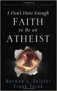 I Dont Hv Enough Faith 2 b Atheist Norman Geisler