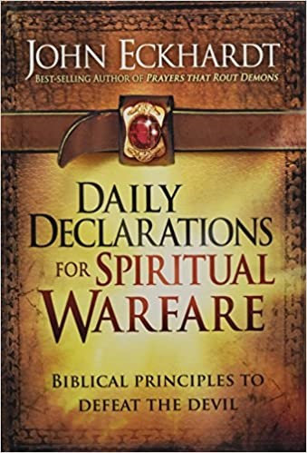 DAILY DECLARATIONS FOR SPIRITUAL WARFARE JOHN ECKHARDT