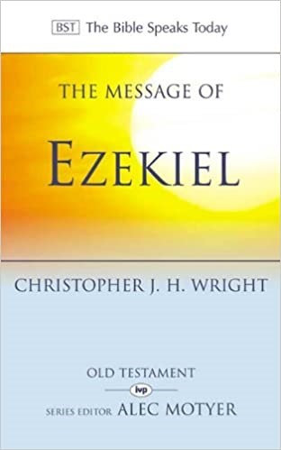 The Message of Ezekiel: A New Heart and a New Spirit - Christopher Wright