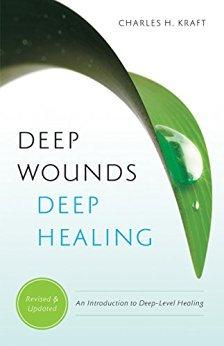 Deep Wounds Deep Healing Charles Kraft Healing