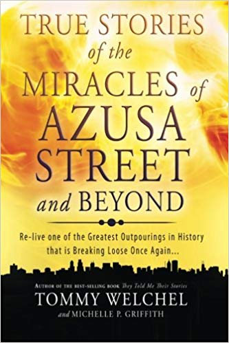 TRUE STORIES OF THE MIRACLES OF AZUSA STREET AND BEYOND - TOMMY WELCHEL