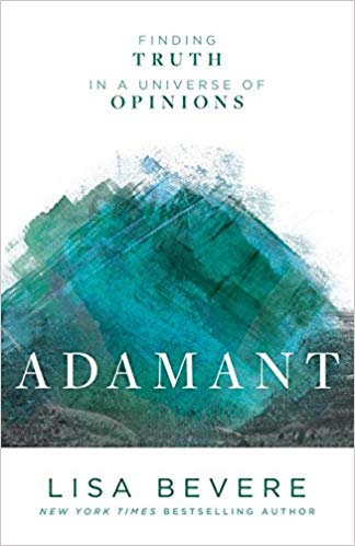 Adamant: Finding Truth in a Universe of Opinions Lisa Bevere