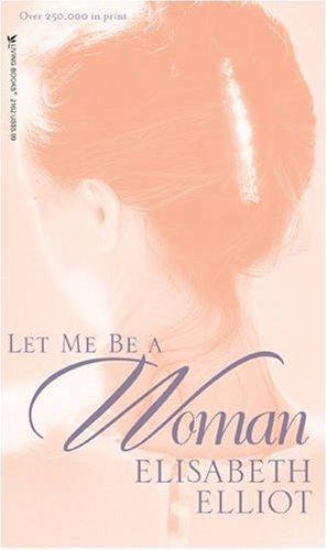 Let Me Be a Woman Elisabeth Elliot Women