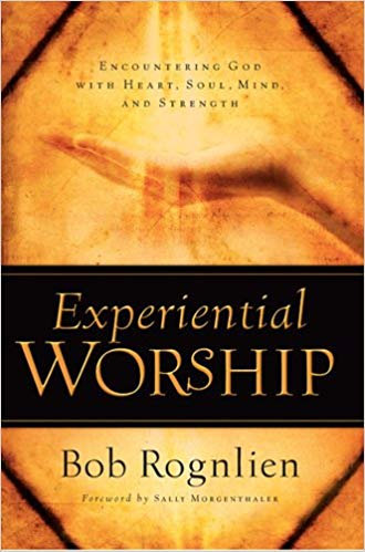 EXPERIENTIAL WORSHIP - BOB ROGNLIEN