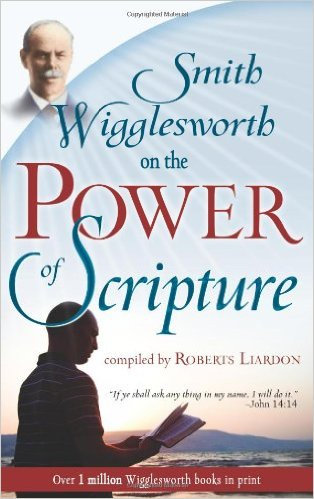 Smith Wigglesworth on the Power of Scripture Autho