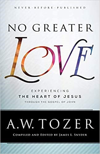 NO GREATER LOVE AW TOZER