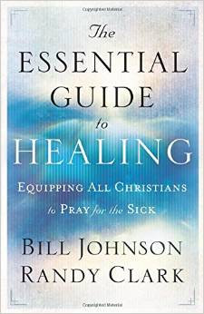 Essential Guide to Healing Bill Johnson Author