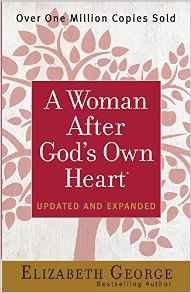 Woman after God's own Heart Elizabeth George 629