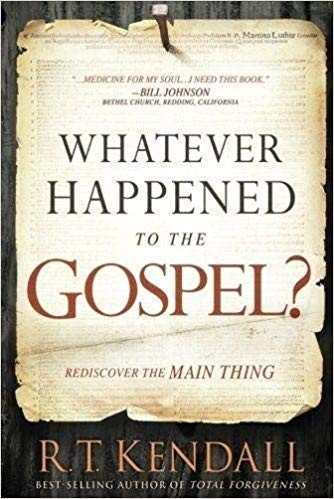 WHATEVER HAPPENED TO THE GOSPEL - R.T. KENDALL