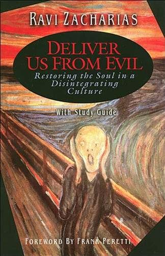 Deliver Us From Evil: Restoring the Soul... - Ravi Zacharias  (Paperback)