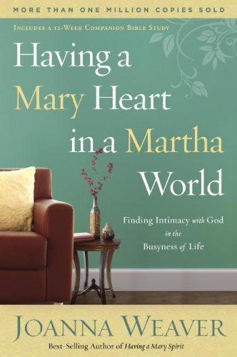 Having a Mary Heart in a Martha World Joanna Weave