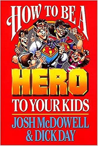 How to Be a Hero to Your Kids - Josh McDowell (Paperback)