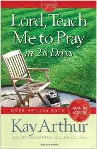 Lord Teach me to Pray in 28 Days Kay Arthur