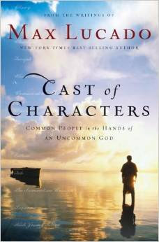 Cast of Characters Max Lucado Author