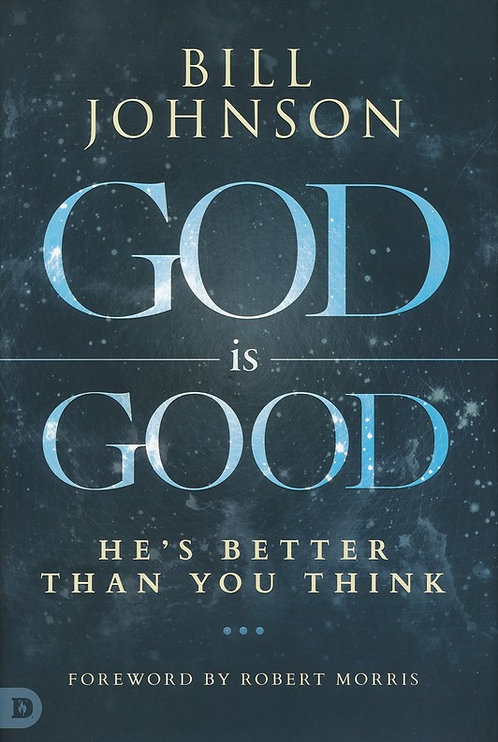 God is Good: He's Better Than You Think Hardcover Bill Johnson
