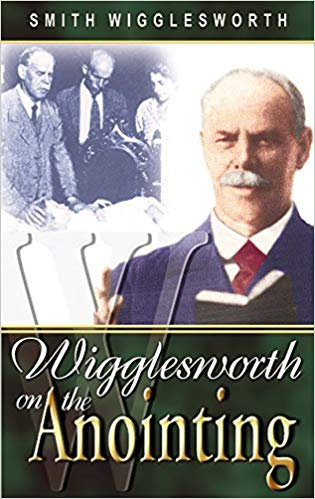 SMITH WIGGLESWORTH ON THE ANOINTING 303 SMITH WIGGESWORTH