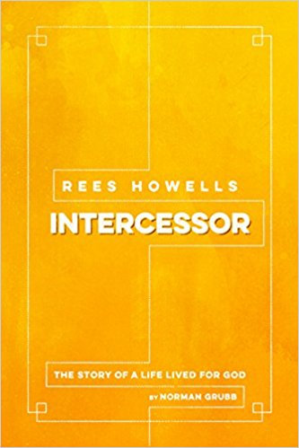 Rees Howells Intercessor Norman Grubb