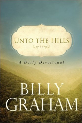 Unto The Hills Billy Graham Daily Devotional
