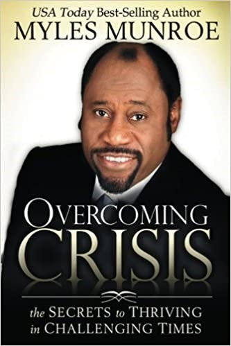 Overcoming Crisis: The Secrets to Thriving in Challenging Times - Myles Munroe