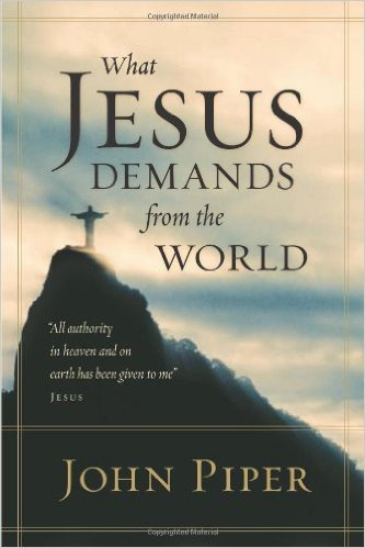 What Jesus Demands From The World John Piper Autho