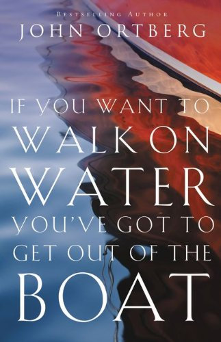 If You Want to Walk on Water John Ortberg Author
